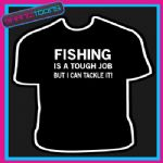 FISHING TOUGH JOB TACKLE IT ANGLER FUNNY SLOGAN TSHIRT